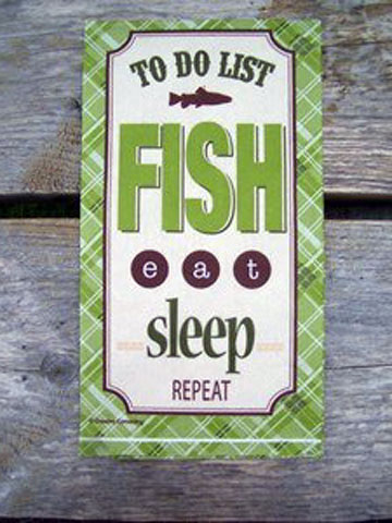 TO DO LIST: FISH • eat • sleep • REPEAT