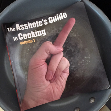 cookbook: The Asshole's Guide to Cooking, Volume 1